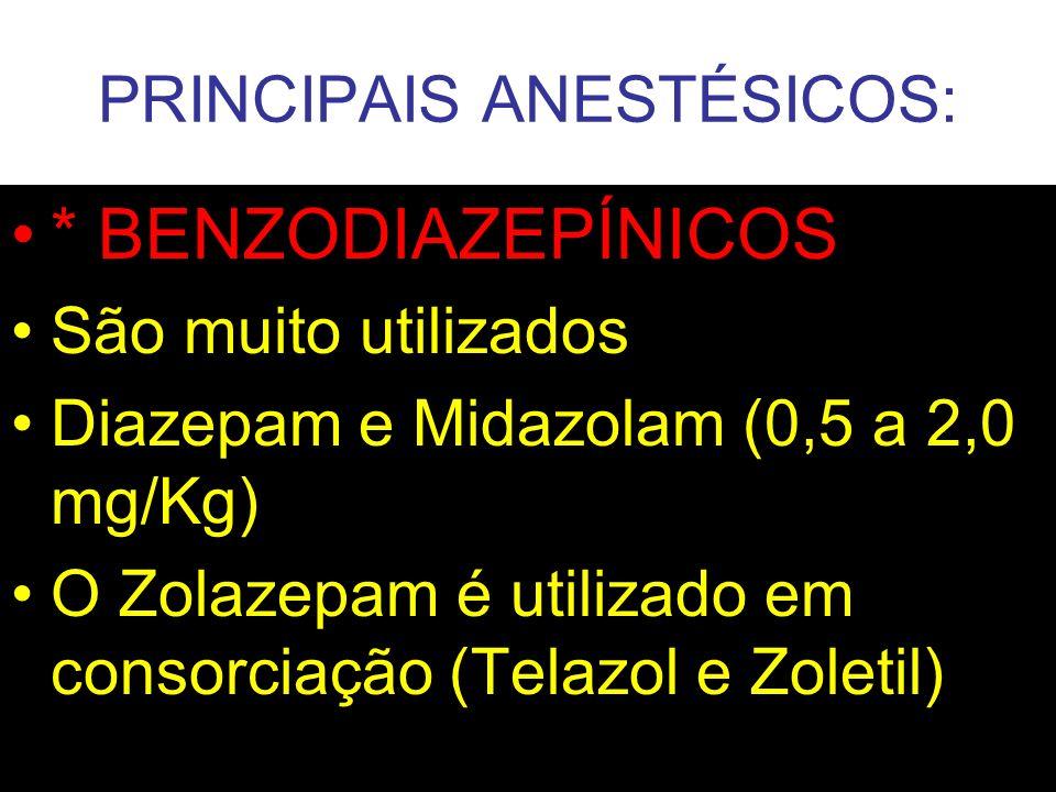 PRINCIPAIS ANESTÉSICOS: * BENZODIAZEPÍNICOS : São muito utilizados Diazepam e Midazolam (0,5 a 2,0 mg/Kg) O Zolazepam é utilizado em consorciação (Tel