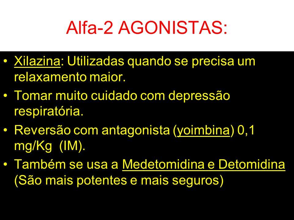 Alfa-2 AGONISTAS: Xilazina: Utilizadas quando se precisa um relaxamento maior. Tomar muito cuidado com depressão respiratória. Reversão com antagonist