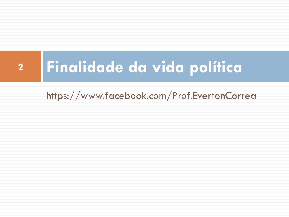 https://www.facebook.com/Prof.EvertonCorrea Finalidade da vida política 2