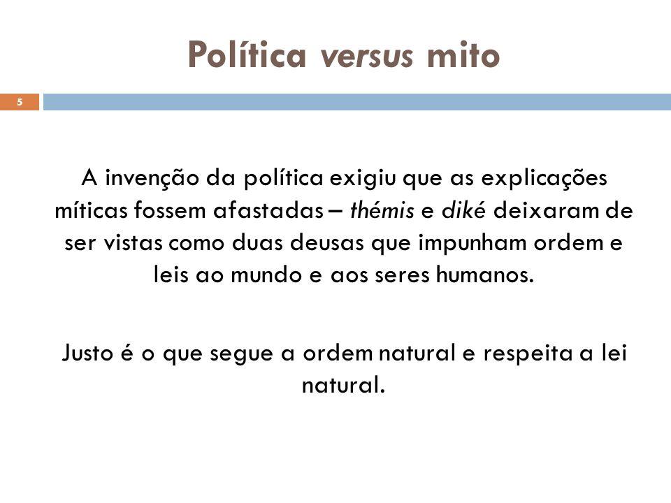 Política versus mito A invenção da política exigiu que as explicações míticas fossem afastadas – thémis e diké deixaram de ser vistas como duas deusas