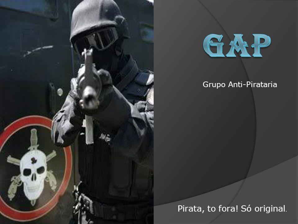 Grupo Anti-Pirataria Pirata, to fora! Só original.