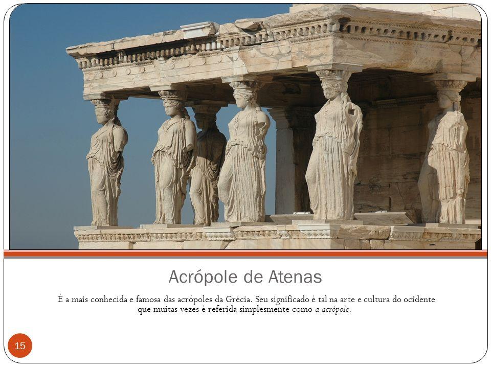 Acrópole de Atenas É a mais conhecida e famosa das acrópoles da Grécia. Seu significado é tal na arte e cultura do ocidente que muitas vezes é referid