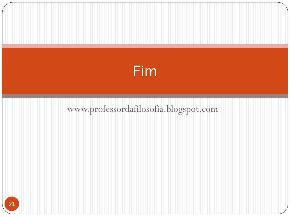 www.professordafilosofia.blogspot.com Fim 21