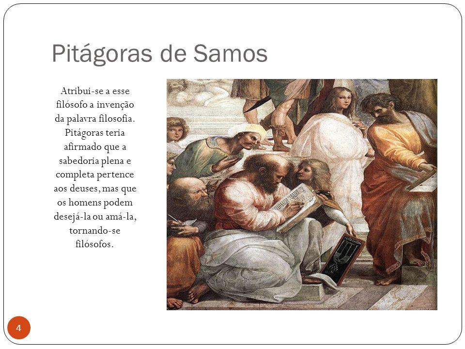 Pitágoras de Samos Atribui-se a esse filósofo a invenção da palavra filosofia. Pitágoras teria afirmado que a sabedoria plena e completa pertence aos
