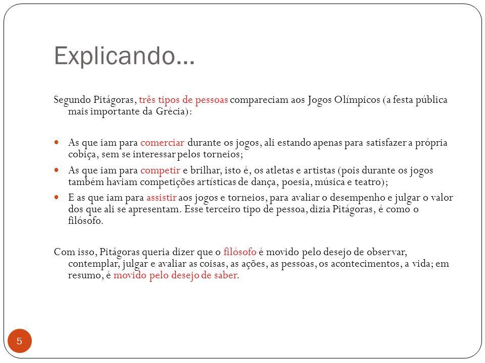 Explicando... Segundo Pitágoras, três tipos de pessoas compareciam aos Jogos Olímpicos (a festa pública mais importante da Grécia): As que iam para co