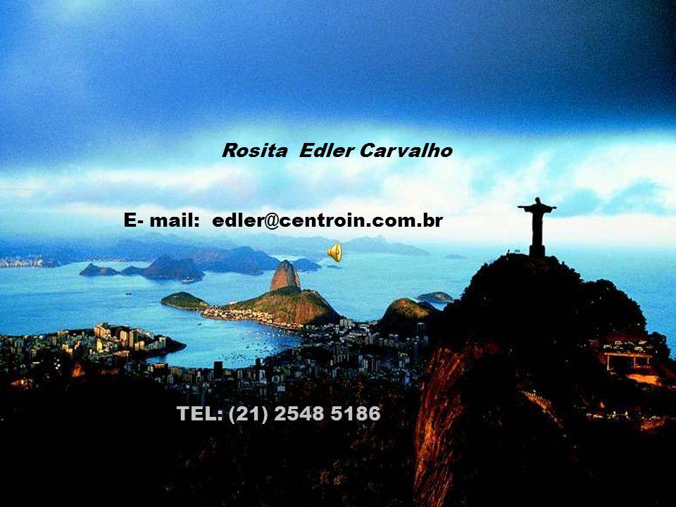 Rosita Edler Carvalho E- mail: edler@centroin.com.br TEL: (21) 2548 5186