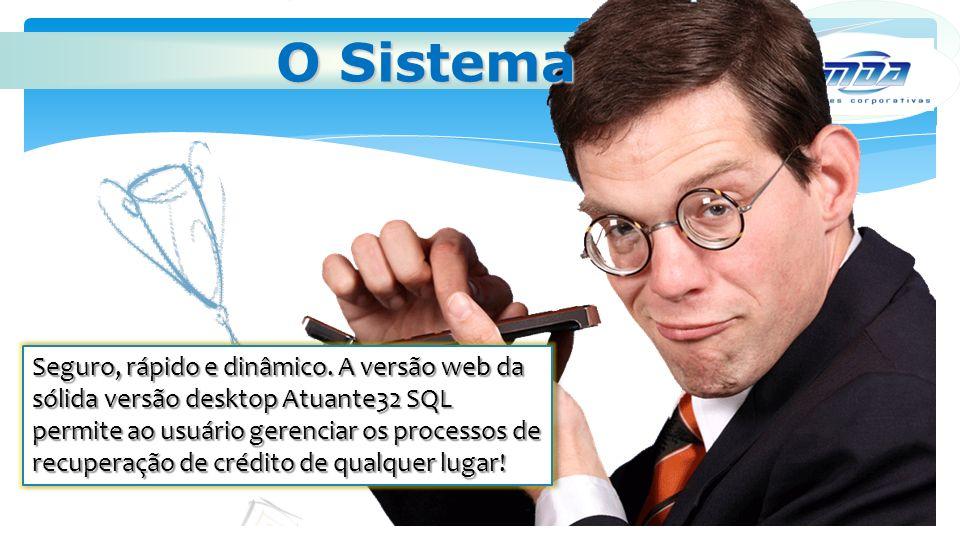 Seguro, rápido e dinâmico. A versão web da sólida versão desktop Atuante32 SQL permite ao usuário gerenciar os processos de recuperação de crédito de