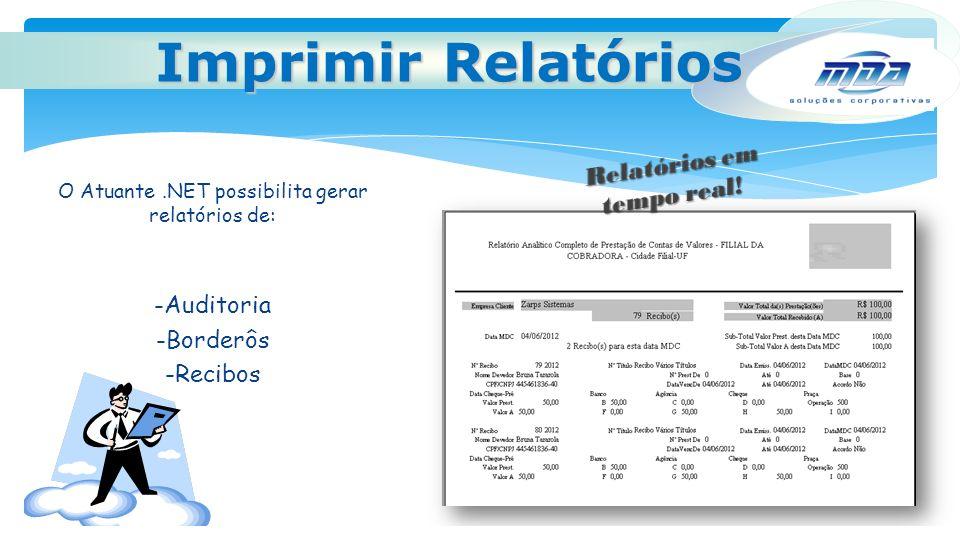 O Atuante.NET possibilita gerar relatórios de: -Auditoria -Borderôs -Recibos Imprimir Relatórios
