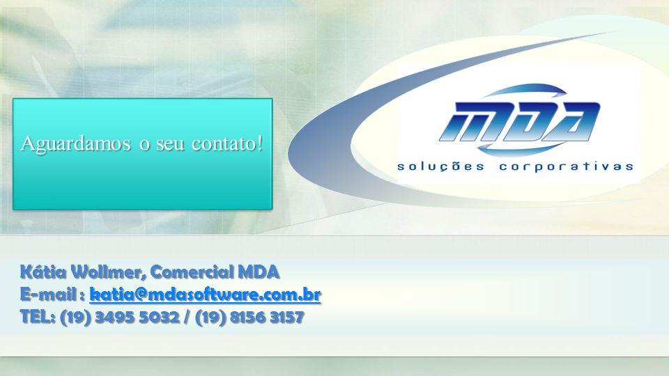 Aguardamos o seu contato! Kátia Wollmer, Comercial MDA E-mail : katia@mdasoftware.com.br katia@mdasoftware.com.br TEL: (19) 3495 5032 / (19) 8156 3157