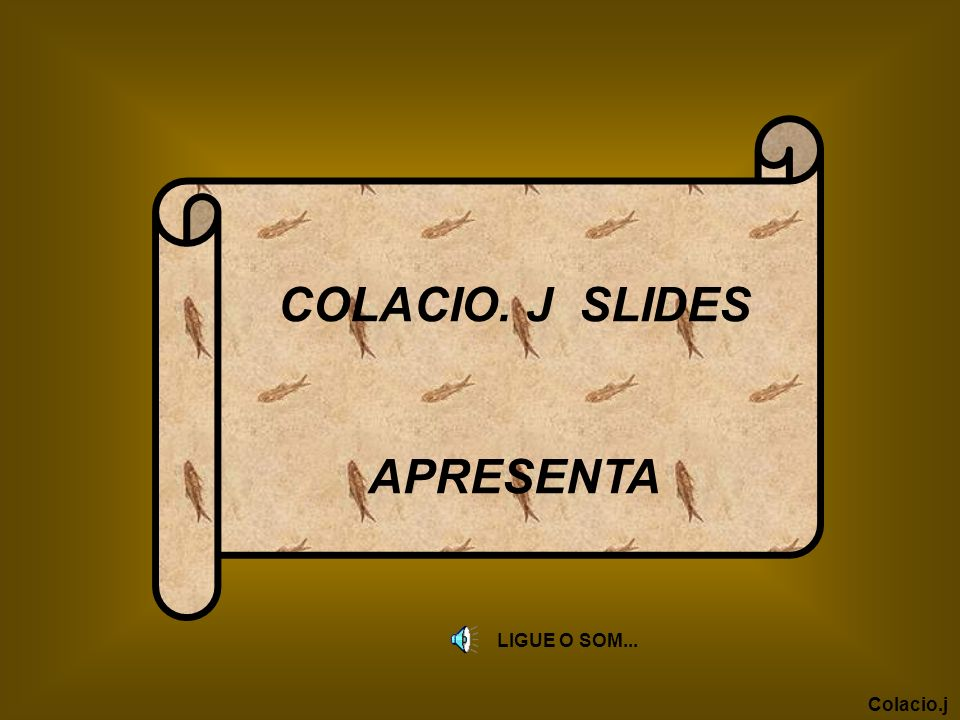 COLACIO. J SLIDES APRESENTA LIGUE O SOM... Colacio.j