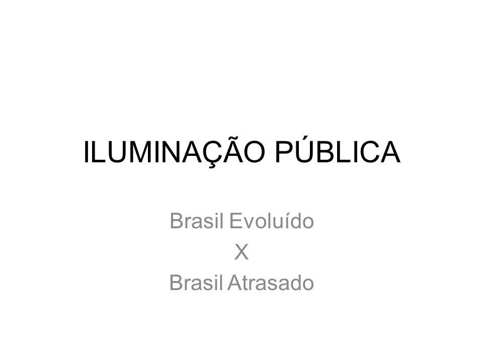 ILUMINAÇÃO PÚBLICA Brasil Evoluído X Brasil Atrasado