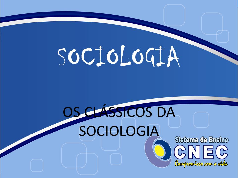 SOCIOLOGIA OS CLÁSSICOS DA SOCIOLOGIA