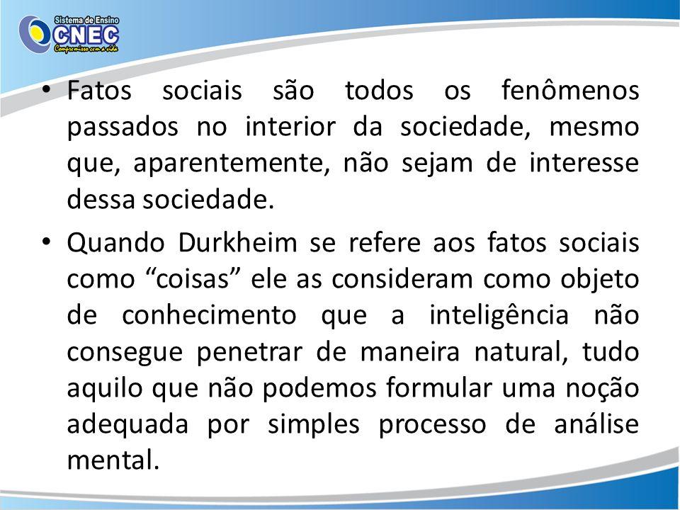 Fatos sociais são todos os fenômenos passados no interior da sociedade, mesmo que, aparentemente, não sejam de interesse dessa sociedade.