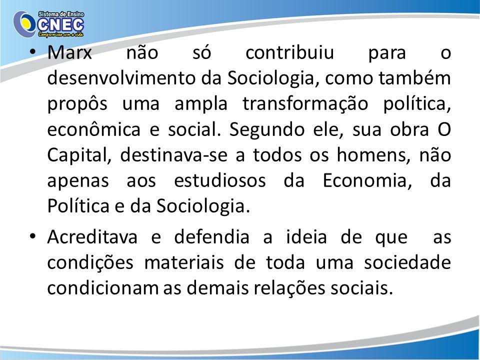 Marx não só contribuiu para o desenvolvimento da Sociologia, como também propôs uma ampla transformação política, econômica e social.