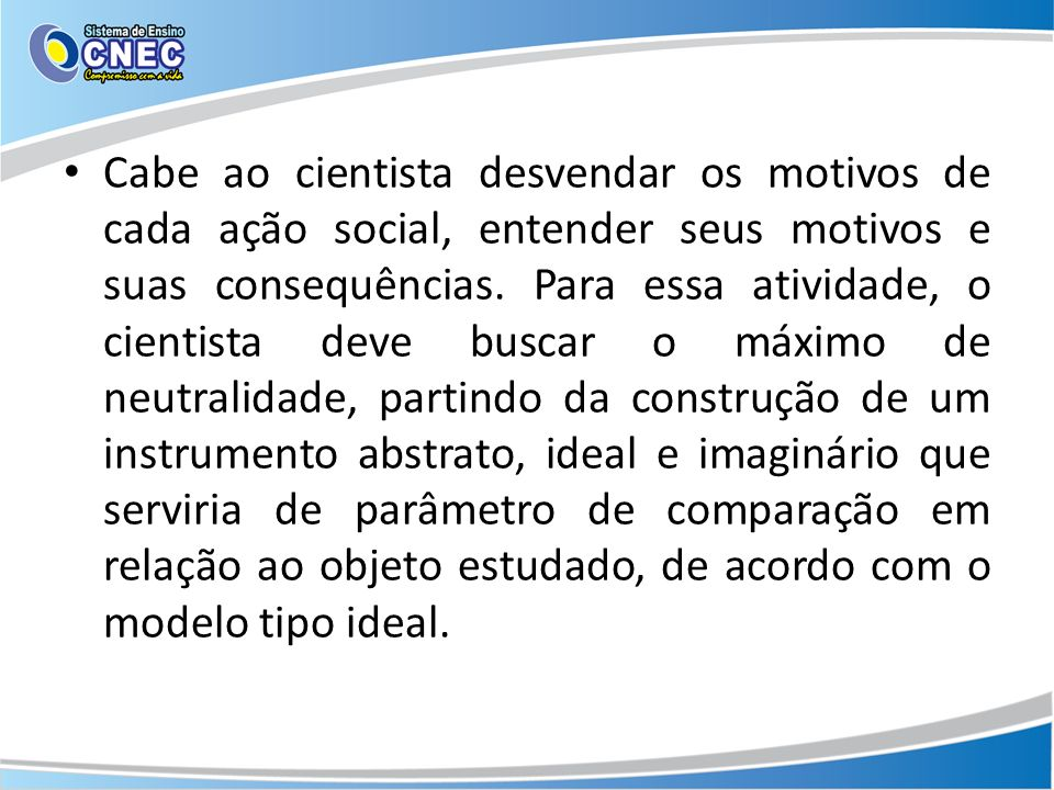 Cabe ao cientista desvendar os motivos de cada ação social, entender seus motivos e suas consequências.