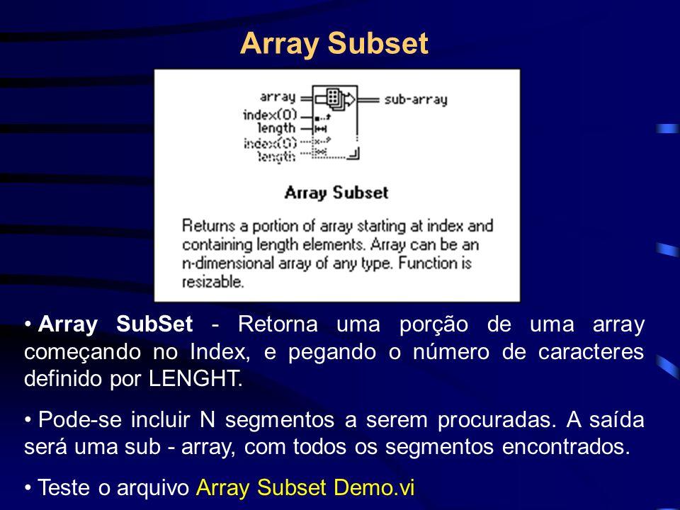 Array Subset Array SubSet - Retorna uma porção de uma array começando no Index, e pegando o número de caracteres definido por LENGHT.