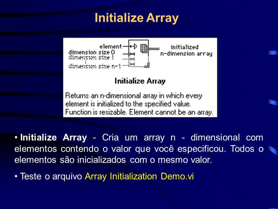 Initialize Array Initialize Array - Cria um array n - dimensional com elementos contendo o valor que você especificou.