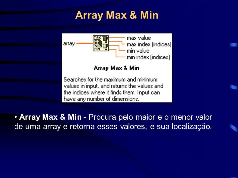Array Max & Min Array Max & Min - Procura pelo maior e o menor valor de uma array e retorna esses valores, e sua localização.