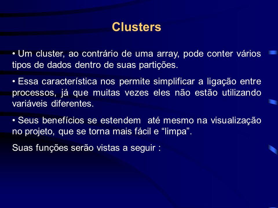 Clusters Um cluster, ao contrário de uma array, pode conter vários tipos de dados dentro de suas partições.