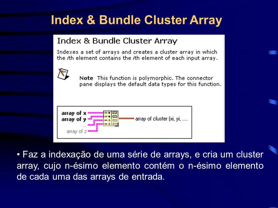 Faz a indexação de uma série de arrays, e cria um cluster array, cujo n-ésimo elemento contém o n-ésimo elemento de cada uma das arrays de entrada.