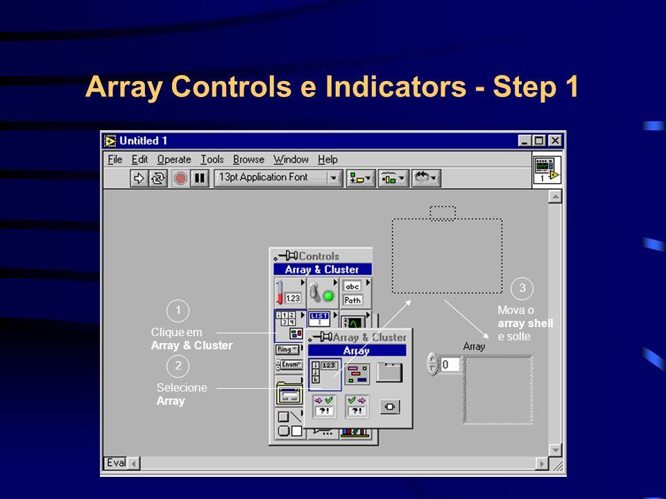 Array Controls e Indicators - Step 2 Escolha um Digital Control A janela é ajustada automaticamente Defina o número de elementos que você deseja ( use a seta ) O index value correspode ao primeiro elemento visível do array