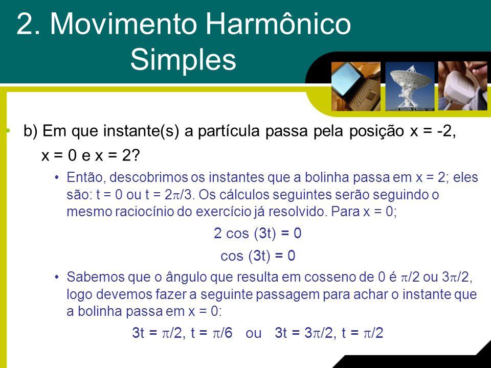 b) Em que instante(s) a partícula passa pela posição x = -2, x = 0 e x = 2? Então, descobrimos os instantes que a bolinha passa em x = 2; eles são: t