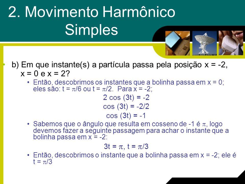 b) Em que instante(s) a partícula passa pela posição x = -2, x = 0 e x = 2? Então, descobrimos os instantes que a bolinha passa em x = 0; eles são: t