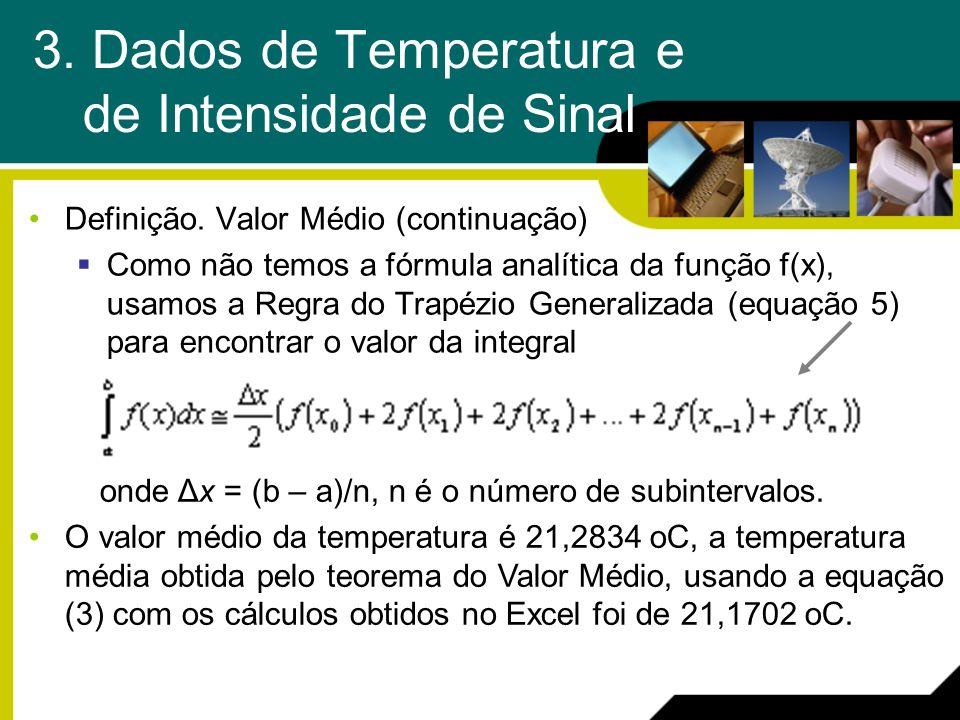 3. Dados de Temperatura e de Intensidade de Sinal Definição. Valor Médio (continuação) Como não temos a fórmula analítica da função f(x), usamos a Reg