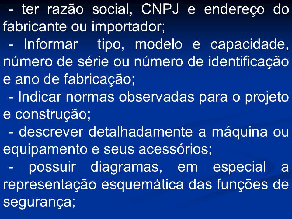 - ter razão social, CNPJ e endereço do fabricante ou importador; - Informar tipo, modelo e capacidade, número de série ou número de identificação e an
