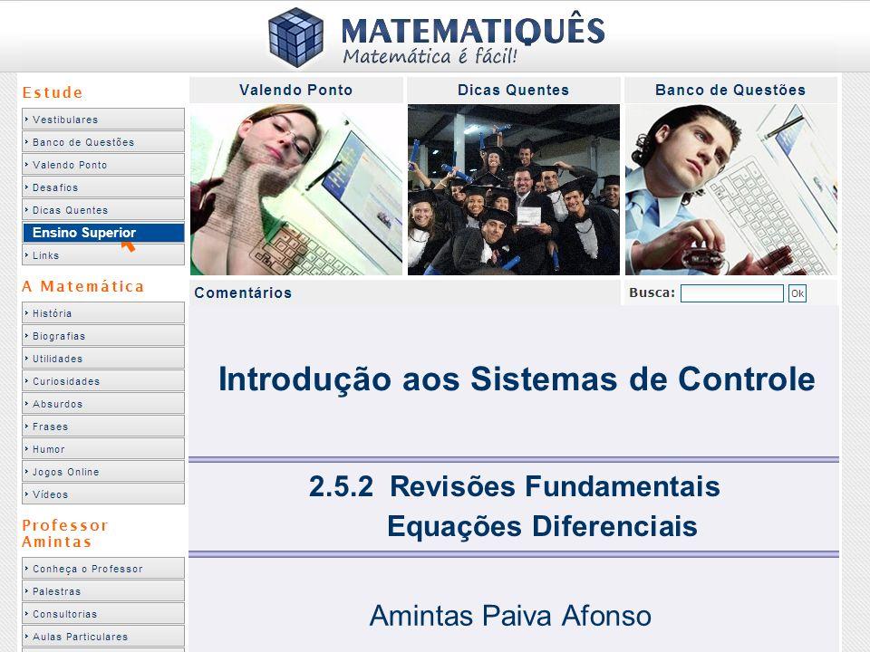 Ensino Superior 2.5.2 Revisões Fundamentais Equações Diferenciais Amintas Paiva Afonso Introdução aos Sistemas de Controle