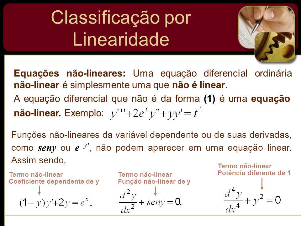 A equação diferencial que não é da forma (1) é uma equação não-linear. Exemplo: Classificação por Linearidade Equações não-lineares: Uma equação difer