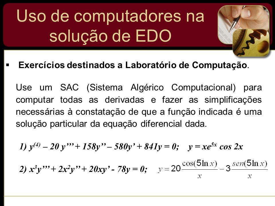 Uso de computadores na solução de EDO Exercícios destinados a Laboratório de Computação. Use um SAC (Sistema Algérico Computacional) para computar tod