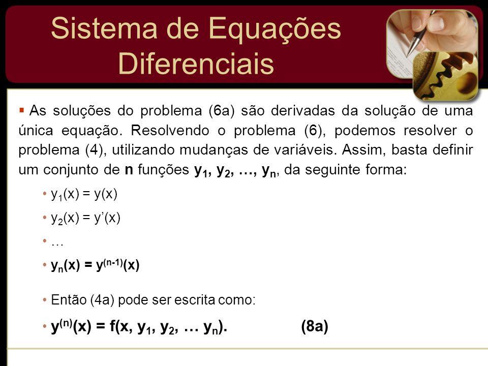 Sistema de Equações Diferenciais As soluções do problema (6a) são derivadas da solução de uma única equação. Resolvendo o problema (6), podemos resolv
