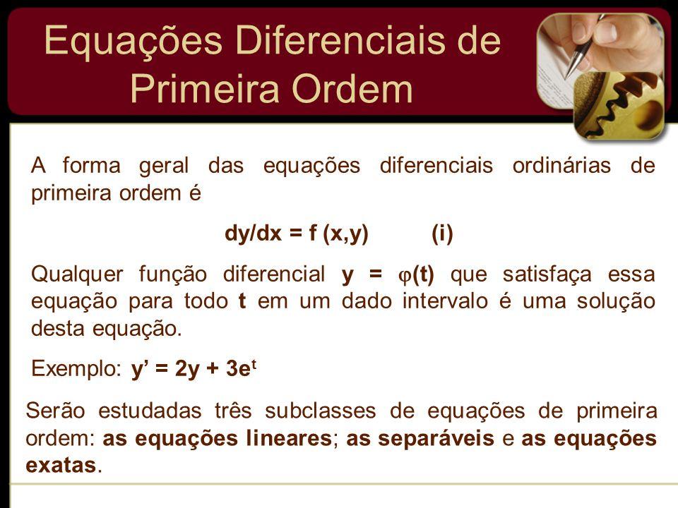 Equações Diferenciais de Primeira Ordem A forma geral das equações diferenciais ordinárias de primeira ordem é dy/dx = f (x,y) (i) Qualquer função dif