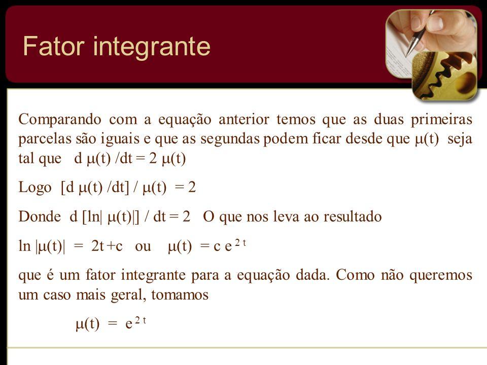 Comparando com a equação anterior temos que as duas primeiras parcelas são iguais e que as segundas podem ficar desde que (t) seja tal que d (t) /dt =