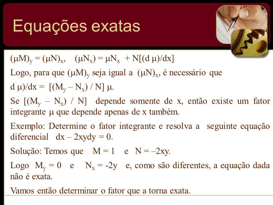 ( M) y = ( N) x, ( N x ) = N x + N[(d )/dx] Logo, para que ( M) y seja igual a ( N) x, é necessário que d )/dx = [(M y – N x ) / N]. Se [(M y – N x )