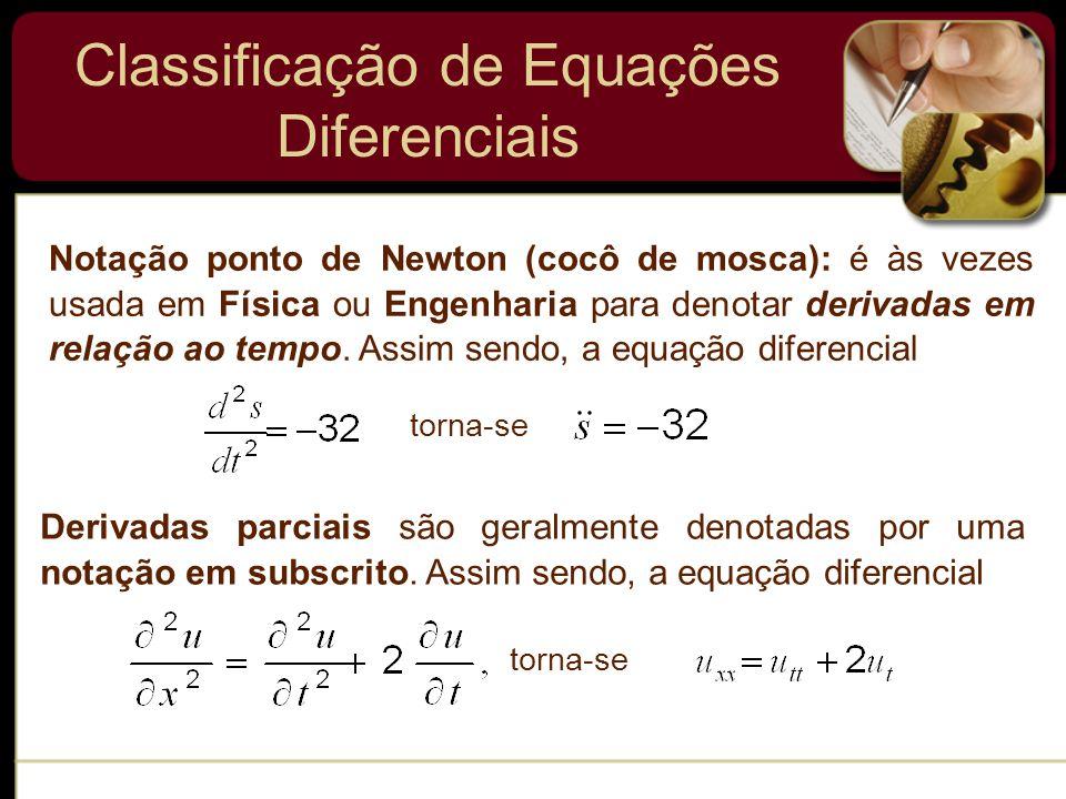 Classificação de Equações Diferenciais Notação ponto de Newton (cocô de mosca): é às vezes usada em Física ou Engenharia para denotar derivadas em rel