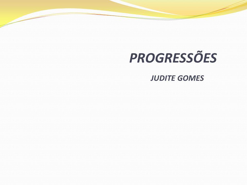 PROGRESSÕES JUDITE GOMES
