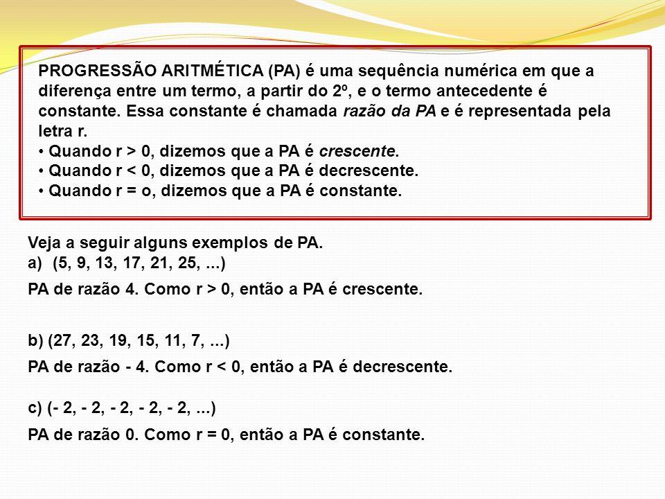 PROGRESSÃO ARITMÉTICA (PA) é uma sequência numérica em que a diferença entre um termo, a partir do 2º, e o termo antecedente é constante. Essa constan