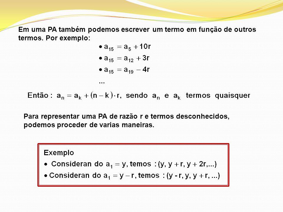 Em uma PA também podemos escrever um termo em função de outros termos. Por exemplo: Para representar uma PA de razão r e termos desconhecidos, podemos