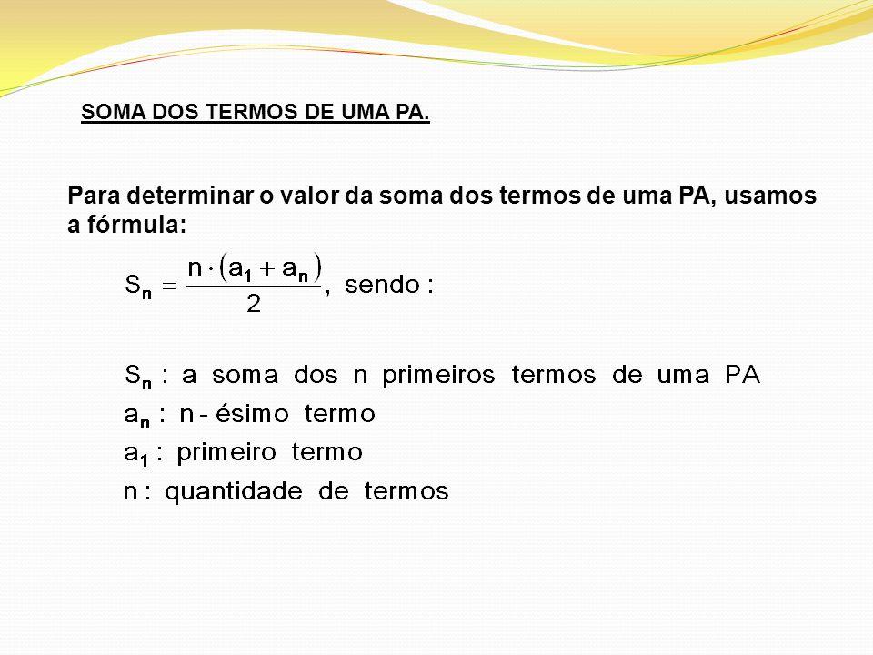 SOMA DOS TERMOS DE UMA PA. Para determinar o valor da soma dos termos de uma PA, usamos a fórmula: