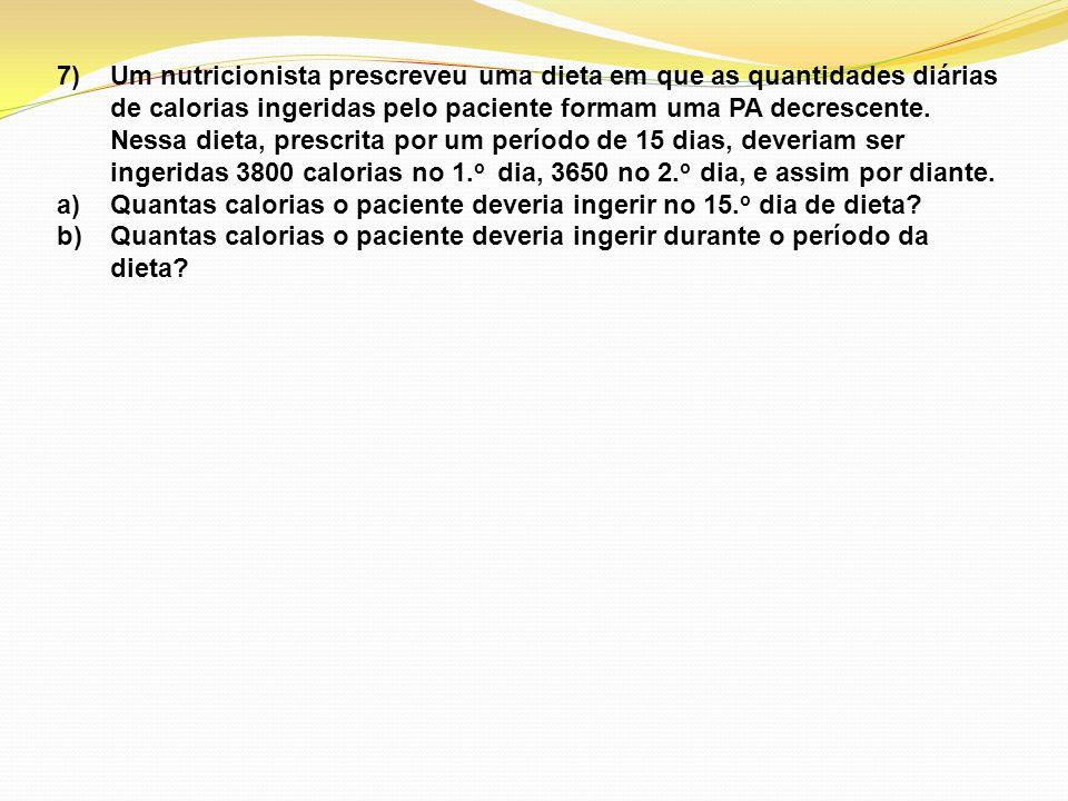 7)Um nutricionista prescreveu uma dieta em que as quantidades diárias de calorias ingeridas pelo paciente formam uma PA decrescente. Nessa dieta, pres