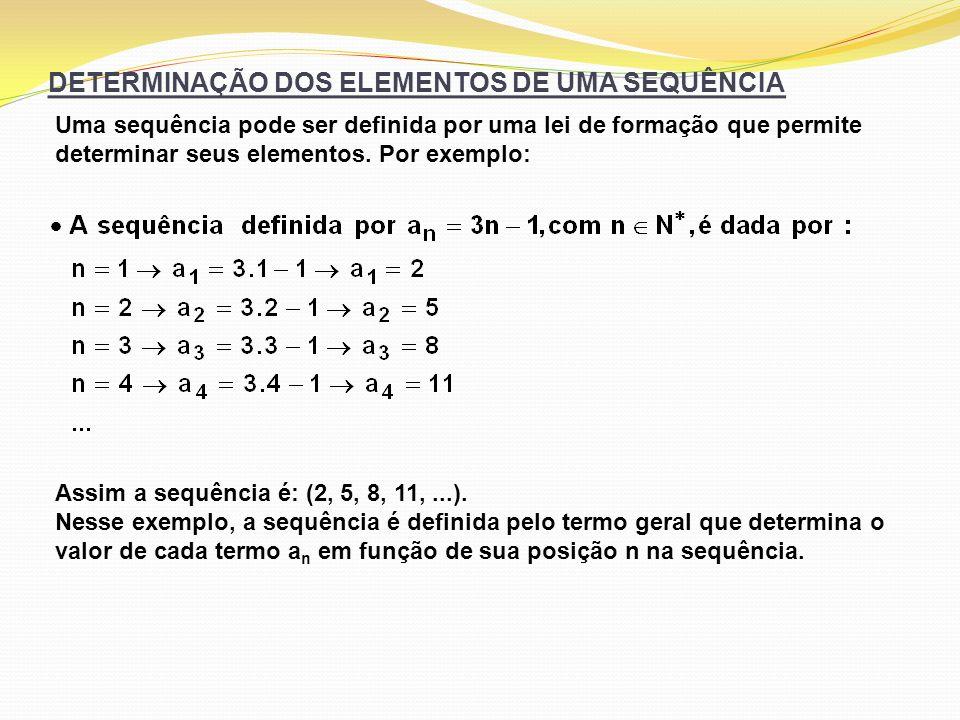 DETERMINAÇÃO DOS ELEMENTOS DE UMA SEQUÊNCIA Uma sequência pode ser definida por uma lei de formação que permite determinar seus elementos. Por exemplo