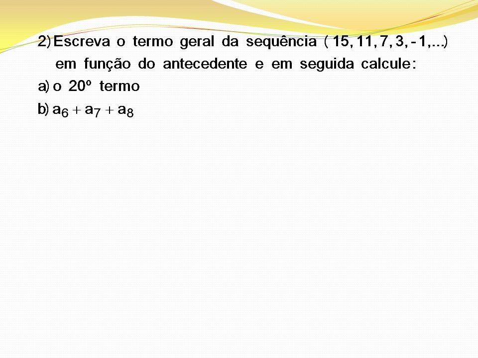 7) Os termos de uma PA finita são (7, 11, 15,..., 123).