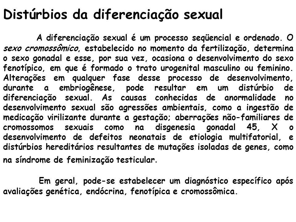 Distúrbios da diferenciação sexual A diferenciação sexual é um processo seqüencial e ordenado. O sexo cromossômico, estabelecido no momento da fertili