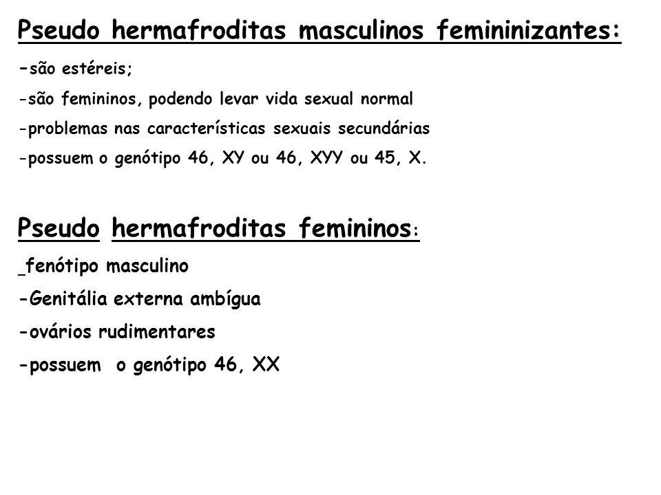 Pseudo hermafroditas masculinos femininizantes: - são estéreis; -são femininos, podendo levar vida sexual normal -problemas nas características sexuai
