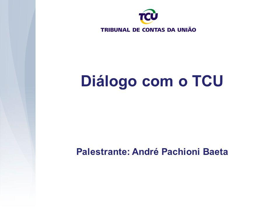 Diálogo com o TCU Palestrante: André Pachioni Baeta