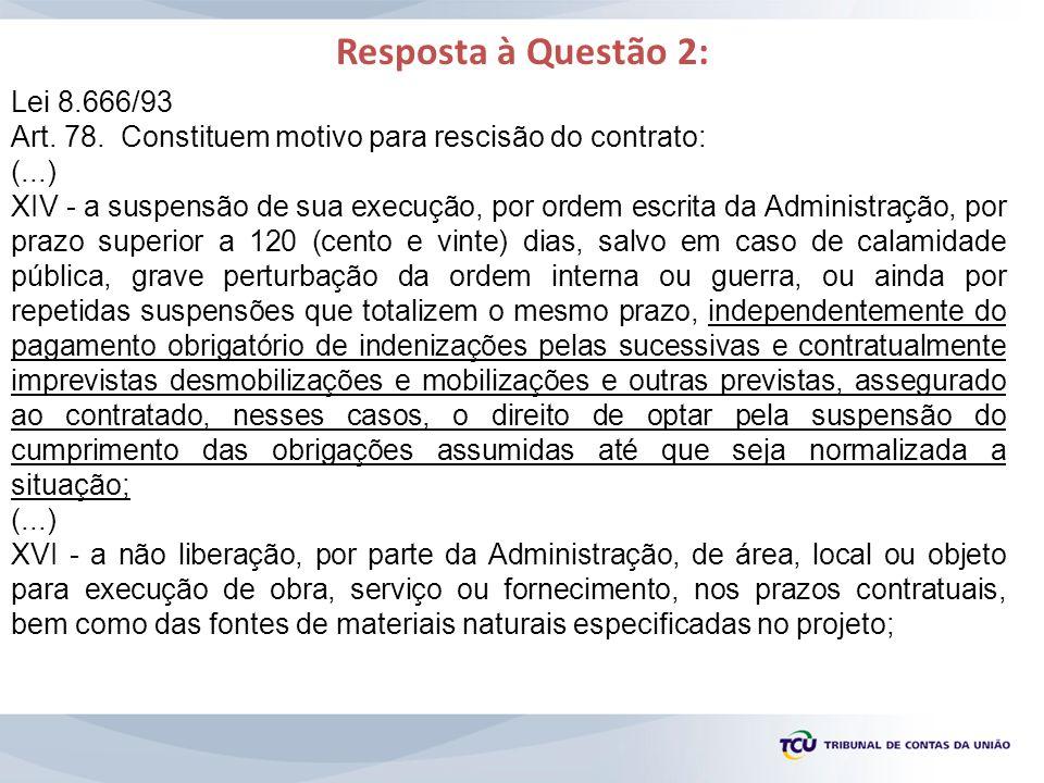 Lei 8.666/93 Art. 78. Constituem motivo para rescisão do contrato: (...) XIV - a suspensão de sua execução, por ordem escrita da Administração, por pr