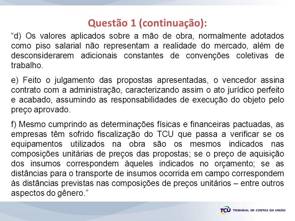 Resposta à Questão 1: Custos com Mão de Obra Em recente auditoria, o TCU constatou que, em geral, os salários informados pelo Sinapi estão aderentes aos constantes da RAIS e do CAGED.