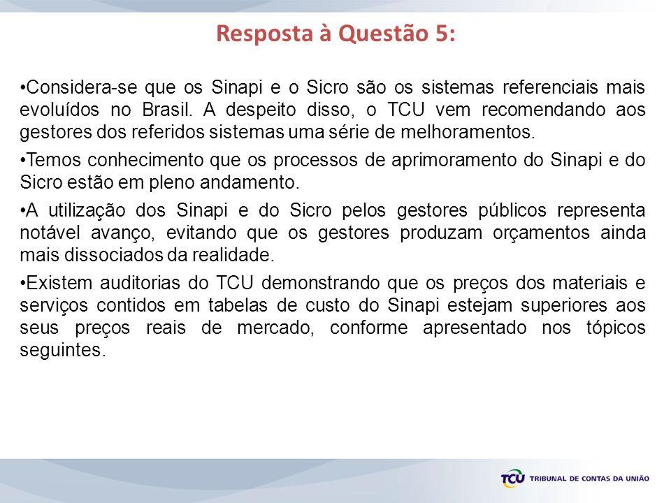 Considera-se que os Sinapi e o Sicro são os sistemas referenciais mais evoluídos no Brasil. A despeito disso, o TCU vem recomendando aos gestores dos